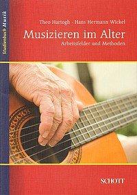Theo Hartogh & Hans Hermann Wickel: Musizieren im Alter - Arbeitsfelder und Methoden - Schott Verlag