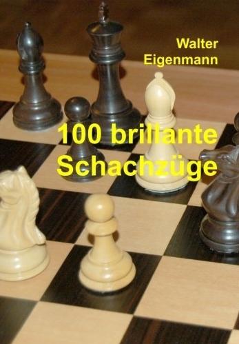 Walter Eigenmann: 100 brillante Schachzüge