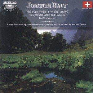 Joachim Raff: Werke für Violine und Orchester (Violin-Konzert Nr. 1 & Suite für Solo-Violine und Orchester)