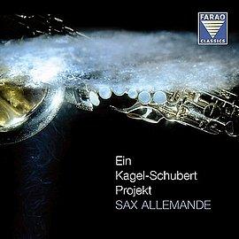 Sax Allemande - Ein Kagel-Schubert-Projekt - Farao-Classics