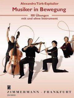 Alexandra Türk-Espitalier - Musiker in Bewegung - 100 Übungen mit und ohne Instrument - Zimmermann Verlag Frankfurt