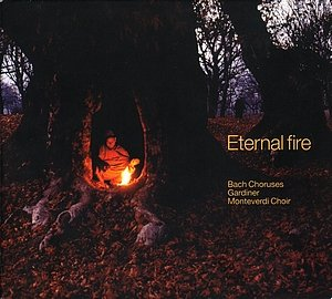 Monteverdi-Choir-Gardiner: Eternal fire (Bach Choruses)