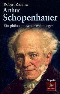 Robert Zimmer: Arthur Schopenhauer - Ein philosophischer Weltbürger - Biographie