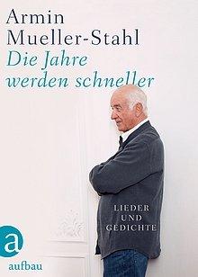 Armin Mueller-Stahl: Die Jahre werden schneller - Lieder und Gedichte - Aufbau Verlag