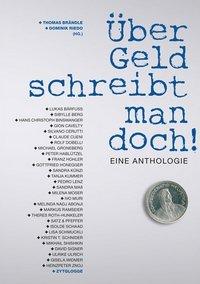 Dominik Riedo & Thomas Brändle: Über Geld schreibt man doch! - Anthologie, Zytglogge Verlag
