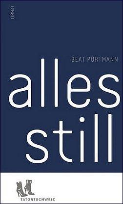 Beat Portmann - alles still - Kriminalroman - Limmat Verlag
