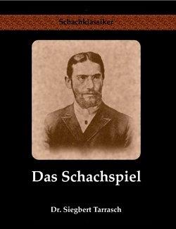 Siegbert Tarrasch - Das Schachspiel (Reihe Schachklassiker - Jens-Erik Rudolph)