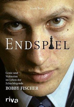 Frank Brady - Endspiel - Genie und Wahnsinn im Leben der Schachlegende Bobby Fischer