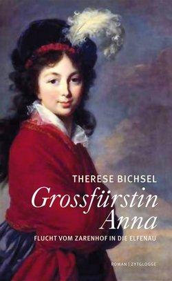 Therese Bichsel: Grossfürstin Anna - Flucht vom Zarenhof in die Elfenau