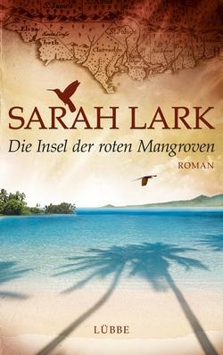 Sarah Lark: Die Insel der roten Mangroven (Lübbe Verlag)