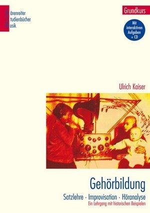 Ulrich Kaiser: Gehörbildung - Satzlehre - Improvisation - Höranalyse - Ein Lehrgang mit historischen Beispielen - Bärenreiter Verlag