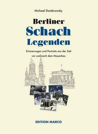 Michael Dombrowsky - Berliner Schach-Legenden - Erinnerungen und Portraits aus der Zeit vor und nach dem Mauerbau - Edition Marco