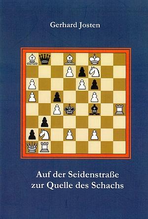 Gerhard Josten: Auf der Seidenstraße zur Quelle des Schachs - Edition Jung