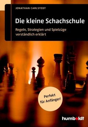 Jonathan Carlstedt: Die kleine Schachschule - Regeln, Strategien und Spielzüge verständlich erklärt - Humboldt Verlag