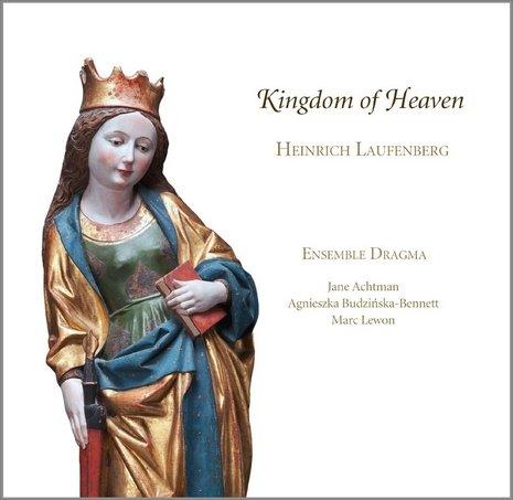 Kingdom of Heaven - Musik von Heinrich Laufenberg und seinen Zeitgenossen, Ensemble Dragma