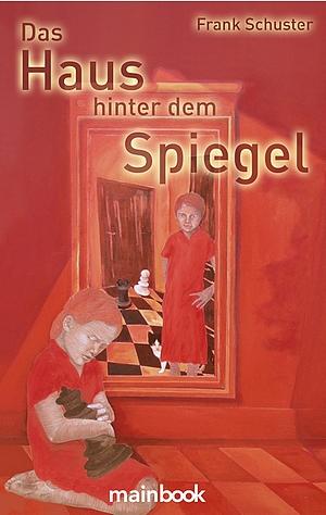 Frank Schuster - Das Haus hinter dem Spiegel - Roman -mainbook