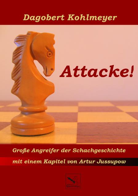 Dagobert Kohlmeyer - Attacke - Große Angreifer der Schachgeschichte - Chaturanga Verlag