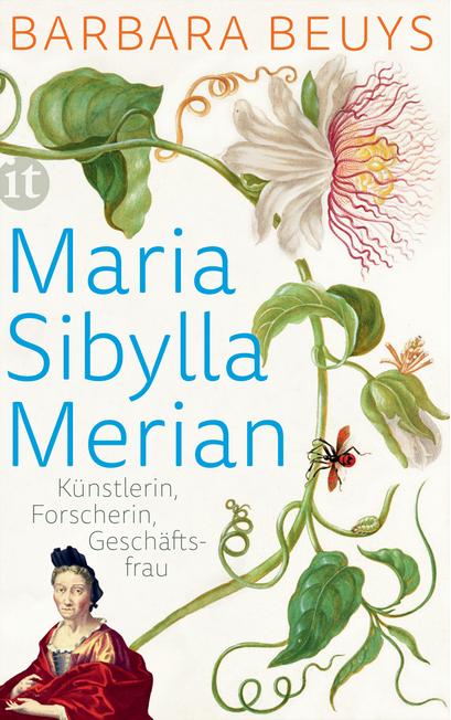 Barbara Beuys - Maria Sibylla Merian - Künstlerin, Forscherin, Geschäftsfrau