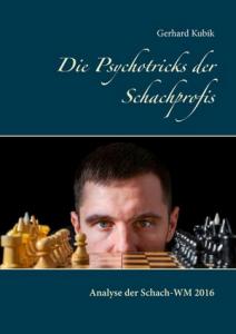Gerhard Kubik: Die Psychotricks der Schachprofis - Analyse der Schach-WM 2016 - BoD
