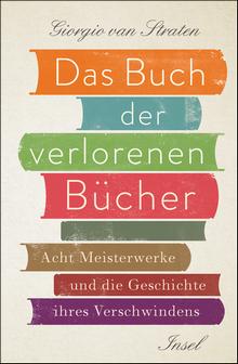 Giorgio van Straten: Das Buch der verlorenen Bücher - Acht Meisterwerke und die Geschichte ihres Verschwindens - Insel Verlag
