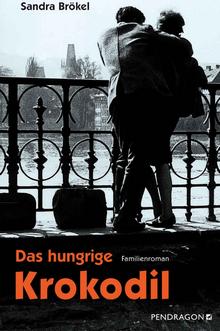 Sandra Brökel - Das hungrige Krokodil - Familienroman - Pendragon Verlag