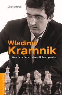 Carsten Hensel: Wladimir Kramnik - Aus dem Leben eines Schachgenies - Verlag Die Werkstatt 2018