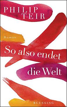 Philip Teir - So also endet die Welt - Roman - Blessing Verlag - Cover
