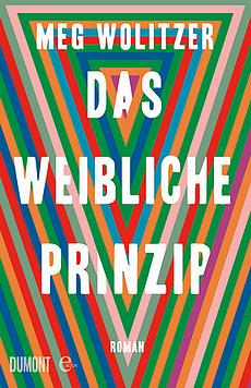 Meg Wolitzer - Das weibliche Prinzip - Roman - Rezension im Glarean Magazin