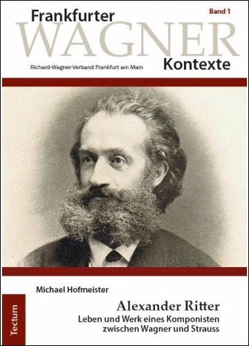 Michael Hofmeister Alexander Ritter – Leben und Werk eines Komponisten zwischen Wagner und Strauss - Rezension Glarean Magazin