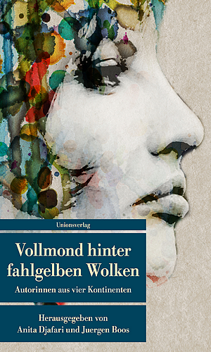 Anita Jafari Jürgen Boos Vollmond hinter fahlgelben Wolken - Unionsverlag - Rezension Glarean Magazin