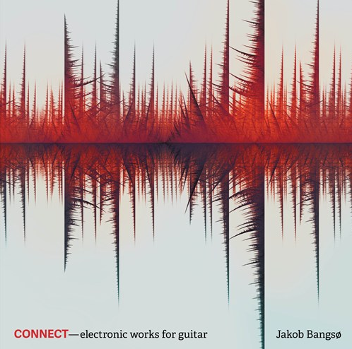 Jakob Bangso: Connect – Electronic Works for Guitar (CD) Rezension Glarean Magazin