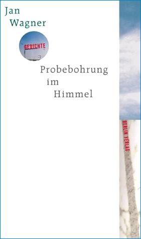 Jan Wagner - Probebohrung im Himmel - Gedichte - Berlin Verlag - Glarean Magazin