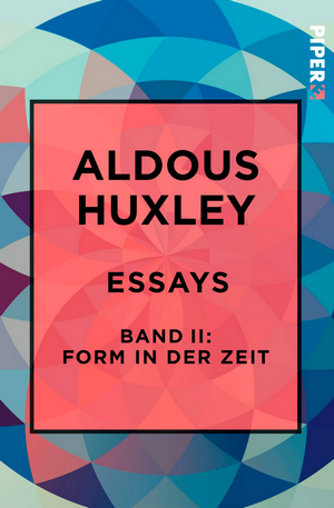 Aldous Huxley - Essays 2 - Form in der Zeit - Cover - Piper Verlag - Rezension Glarean Magazin