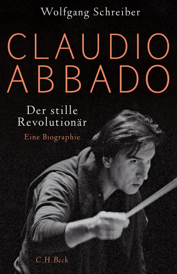 Wolfgang Schreiber - Claudio Abbado - Der stille Revolutionär - Biographie - Glarean Magazin
